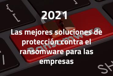Las mejores soluciones de protección contra el Ransomware para empresas 2021